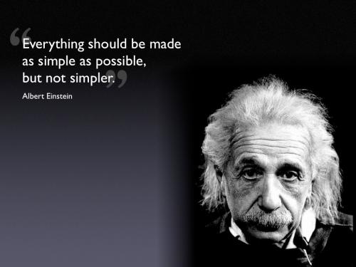 ''Herşey olabildiğince basit anlatılmalıdır... Ama olduğundan daha basit değil!''